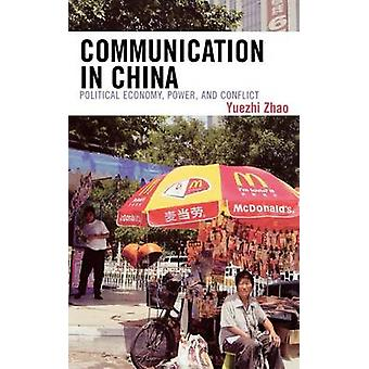 Communication in China Political Economy Power and Conflict by Zhao & Yuezhi