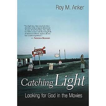 Attraper la lumière à la recherche de Dieu dans les films par Anker & Roy M.