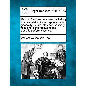 Kerr på bedrägerier och misstag inklusive lagstiftningen till förvrängning generellt otillbörlig påverkan fiduciary förbindelserna konstruktiva meddelande specifika prestanda c. av Kerr & William Williamson