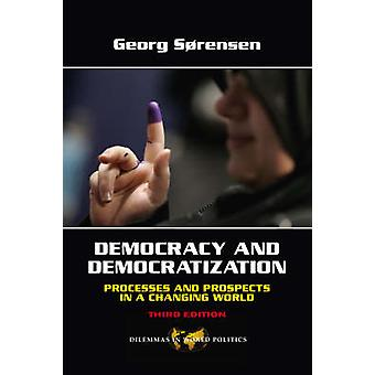 Democracy and Democratization Process and Prospects in a Changing World by Sorensen & Georg