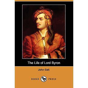 The Life of Lord Byron Dodo Press by Galt & John