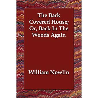 The Bark Covered House Or Back In The Woods Again by Nowlin & William