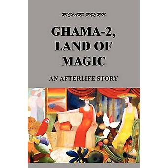 GHAMA2 LAND OF MAGIC  AN AFTERLIFE STORY by Riverin & Richard