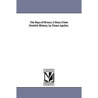 Dagarna av Bruce A Story från skotsk historia. av nåd Aguilar. av Aguilar & Grace