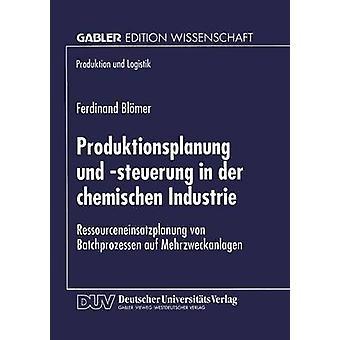 Produktionsplanung und steuerung i der chemischen Industrie Ressourceneinsatzplanung von Batchprozessen auf Mehrzweckanlagen av Blmer & Ferdinand
