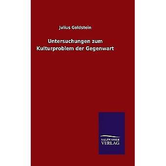 Untersuchungen zum Kulturproblem der Gegenwart door Goldstein & Julius