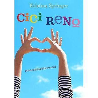 CICI Reno - Middle School Matchmaker by Kristina Springer - 9781454928