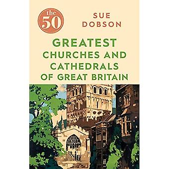 The 50 Greatest Churches and Cathedrals of Great Britain (The 50)