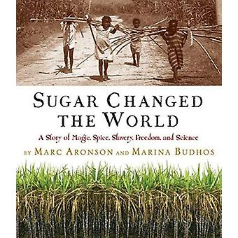 Sugar Changed the World - A Story of Magic - Spice - Slavery - Freedom