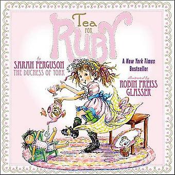 Tea for Ruby by Sarah Ferguson - Robin Preiss Glasser - 9781416954200