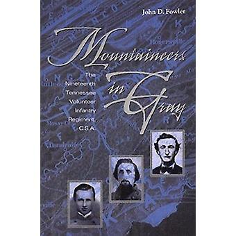 Mountaineers in Gray - The Nineteenth Tennessee Volunteer Infantry Reg