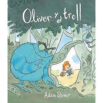 Oliver y El Trol by Adam Stower - 9788416117055 Book