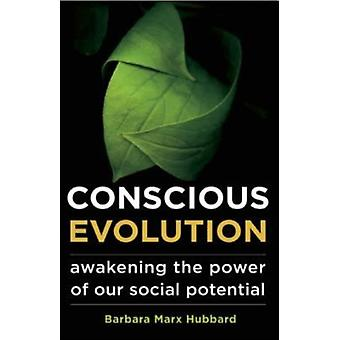 Conscious Evolution: Awakening the Power of Our Social Potential (Paperback) by Hubbard Barbara Marx