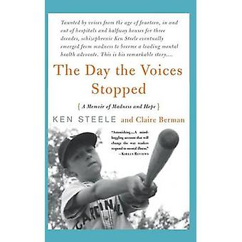 The Day the Voices Stopped - A Memoir of Madness and Hope by Ken Steel