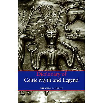 Dictionary of Celtic mythe et légende (nouvelle édition) par Miranda J. Gree