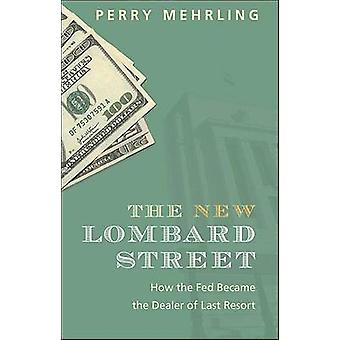 The New Lombard Street - How the Fed Became the Dealer of Last Resort