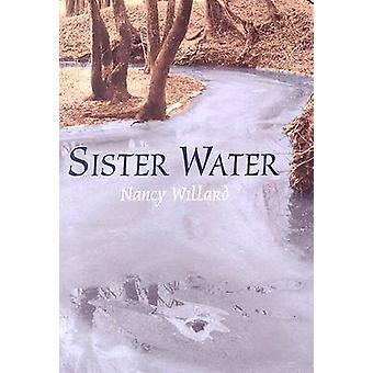 Sister Water - A Novel (New edition) by Nancy Willard - 9780814332443