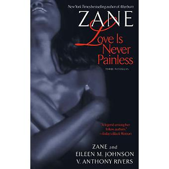 Love is Never Painless - Three Novellas by Zane - Eileen M. Johnson -