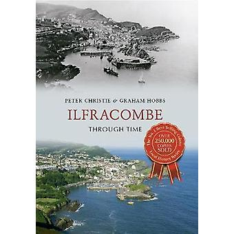 Ilfracombe Through Time by Peter Christie - Graham Hobbs - 9781445611
