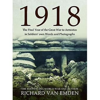 1918 - The Final Year of the Great War to Armistice by 1918 - The Final