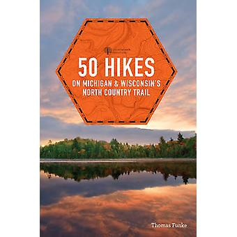50 Hikes on Michigan & Wisconsin's North Country Trail by Thomas Funk