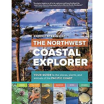 The Northwest Coastal Explorer - Discover the Places - Plants - and An