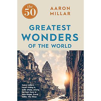 The 50 Greatest Wonders of the World by Aaron Millar - 9781785781247