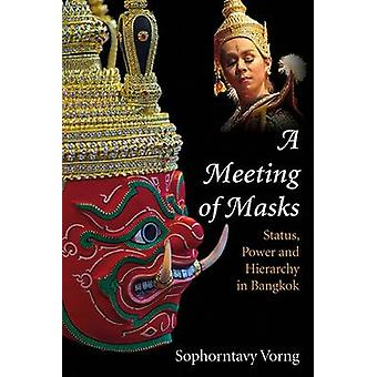 A Meeting of Masks - Status - Power and Hierarchy in Bangkok by Sophor