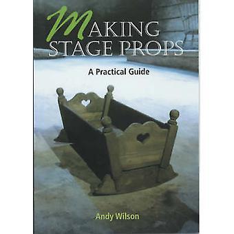 Fazer adereços de palco - um guia prático por Andy Wilson - 9781861264503