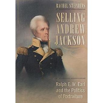 Sälja Andrew Jackson - Ralph E. W. Earl och politiken i porträtt