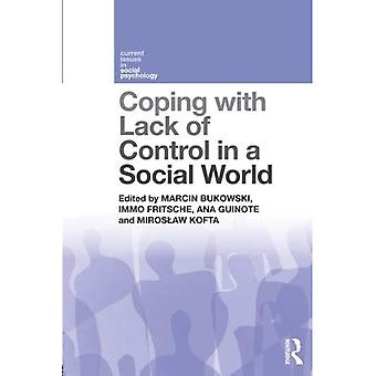 Coping with Lack of Control in a Social World (Current Issues in Social Psychology)