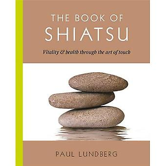 The Book of Shiatsu: Vitality and Health Through the Art of Touch