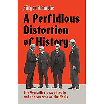 A Perfidious Distortion of History: the Versailles Peace Treaty and thesuccess� of the Nazis