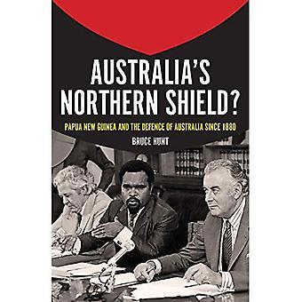 Australia's Northern Shield?: Papua New Guinea and Australian Defence Since 1880