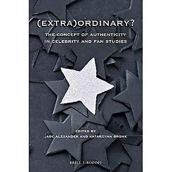 (Extra)Ordinary?: The Concept of Authenticity in Celebrity and Fan Studies (At the Interface / Probing the Boundaries)