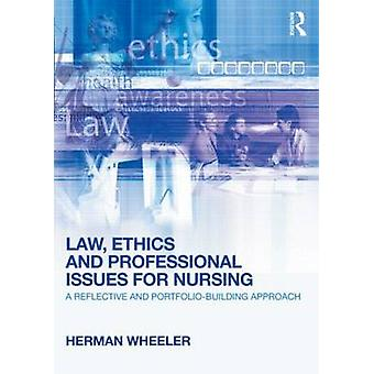 Law Ethics and Professional Issues for Nursing by Herman Wheeler