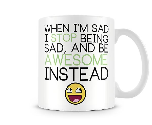 Decorative Writing When I'm Sad I Stop Being Sad Printed Text Mug