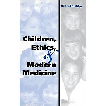 Children Ethics and Modern Medicine by Miller & Richard B.