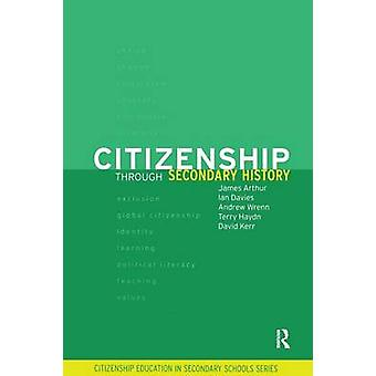 Citizenship Through Secondary History by Arthur & James