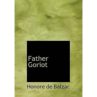 Father Goriot Large Print Edition by de Balzac & Honore