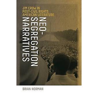 NeoSegregation Narratives Jim Crow in PostCivil Rights American Literature by Norman & Brian