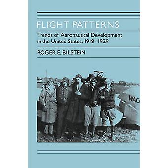Flight Patterns Trends of Aeronautical Development in the United States 19181929 by Bilstein & Roger E.