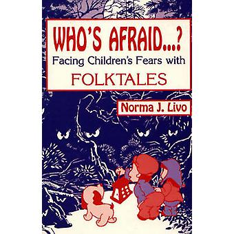 Whos Afraid... Facing Childrens Fears with Folktales by Livo & Norma J