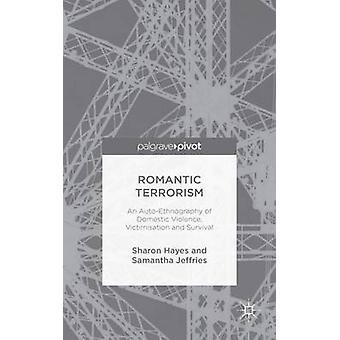Romantic Terrorism An AutoEthnography of Domestic Violence Victimization and Survival by Hayes & Sharon