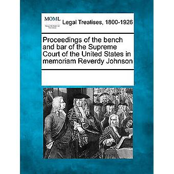 Proceedings of the bench and bar of the Supreme Court of the United States in memoriam Reverdy Johnson by Multiple Contributors & See Notes
