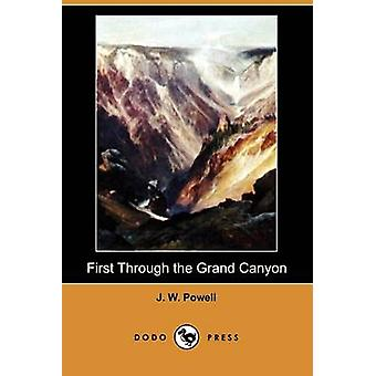 First Through the Grand Canyon Dodo Press by Powell & J. W.