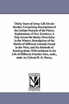 Thirty Years of Army Life On the Border. Comprising Descriptions of the indians Nomads of the Plains Explorations of New Territory A Trip Across the Rocky Mountains in the Winter Descriptions of th by Marcy & Randolph Barnes