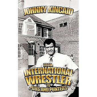 From International Wrestler to Pubs and Punters by Kincaid & Johnny