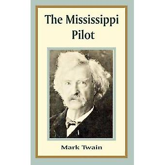 Mississippi Pilot The by Twain & Mark