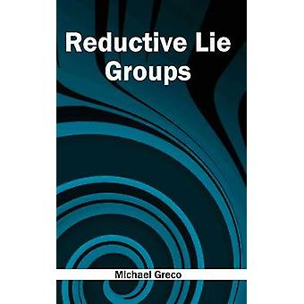 Reductive Lie Groups by Greco & Michael